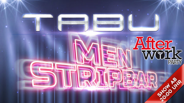 TABU - MEN STRIP BAR am 23.05.2019 - 20:00 Uhr - AFTER WORK PARTY