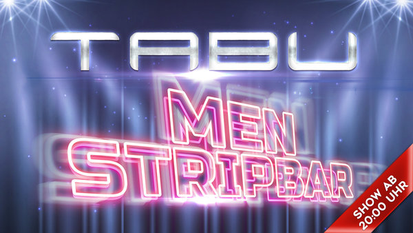 TABU - MEN STRIP BAR am 25.05.2019 - 20:00 Uhr - PARTY TIME